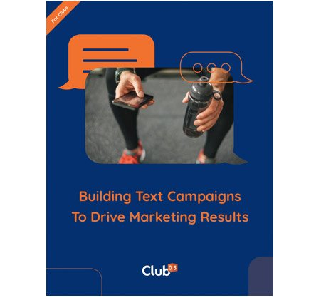 Building Text Campaigns To Drive Marketing Results (For Clubs)