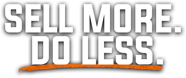Sell More. Do Less.